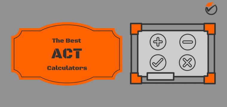 Best Calculators for the ACT 2017: Quick Review & Comparison