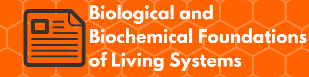 Biological and Biochemical Foundations of Living Systems Must-Know Topics
