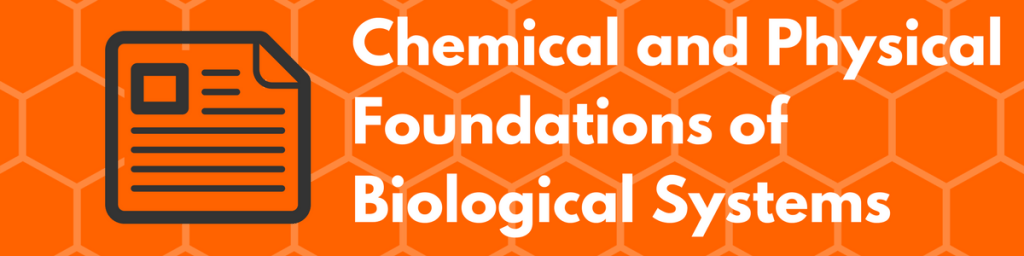 Chemical and Physical Foundations of Biological Systems Must-Know Topics